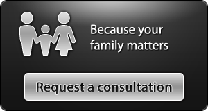 Because your family matters - Request a consultation